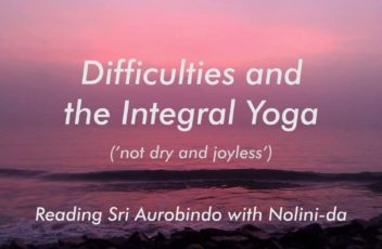 03 Difficulties and the Integral Yoga (not dry and joyless) new