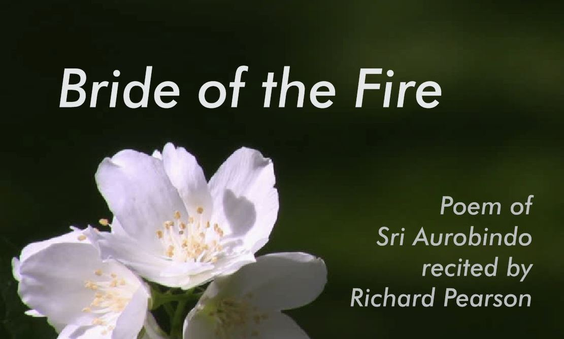Bride of the Fire - poem by Sri Aurobindo, recited by Richard Pearson