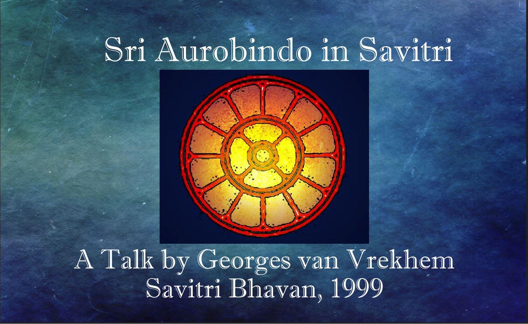 Sri Aurobindo in Savitri - a Talk by Georges van Vrekhem