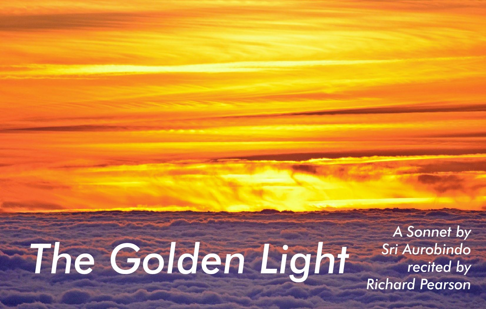 The Golden Light, Sri Aurobindo's poem recited by Richard Pearson