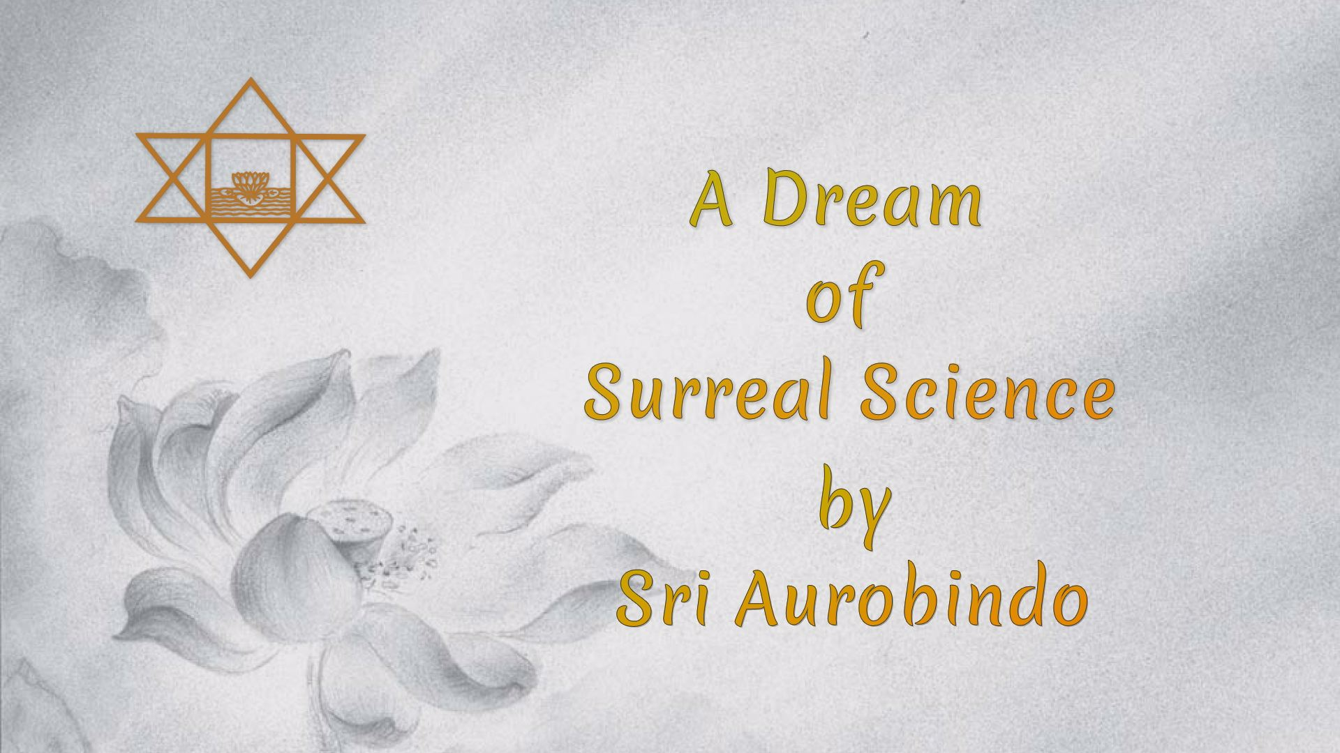 aurobindo a dream of surreal science Sri aurobindo ghose is known as the seer poet on account of the spiritual tenor  that  the sonnet a dream of surreal science (1939) gives us an insight into the .