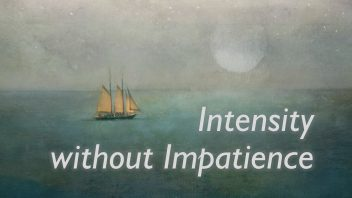 intensity without Impatience