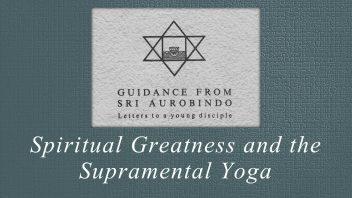48. Spiritual Greatness and the Supramental Yoga