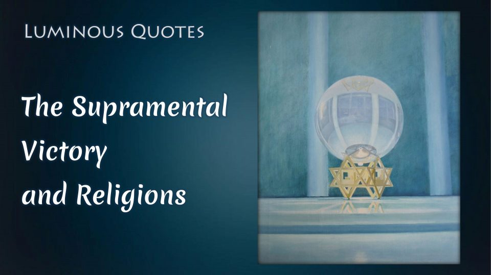 The Supramental Victory and Religions - Sri Aurobindo