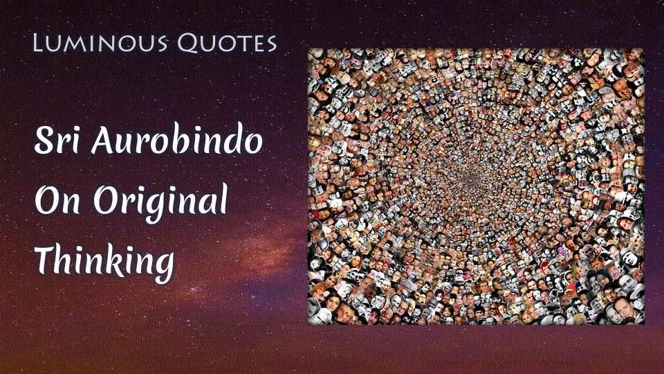 On Original Thinking - Sri Aurobindo
