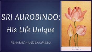 Sri Aurobindo His Life Unique fin
