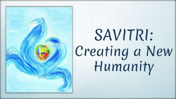 Savitri - Creating a New Humanity 1080