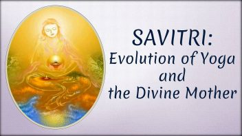 Savitri - Evolution of Yoga and The Divine Mother mod