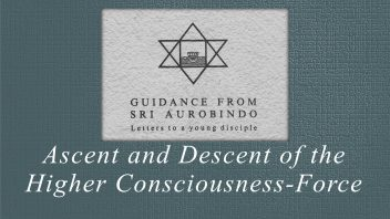 61. Ascent and Descent of the Higher Consciousness-Force