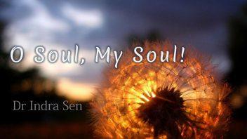 O Soul , My Soul - Indra Sen m