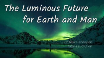 The Luminous Future for Earth and Man