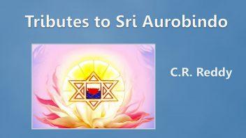 C R Reddy - Tributes to Sri Aurobindo