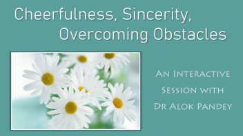 Cherfullness, Sincerity, Overcoming Obstacles n