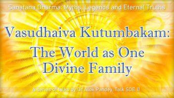 SDE 11 Vasudhaiva Kutumbakam - The World as One Divine Family