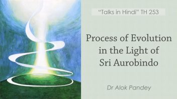 TH 253 Process of Evolution in the Light of Sri Aurobindo