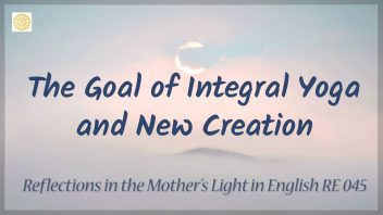RE 045 The Goal of Integral Yoga and New Creation