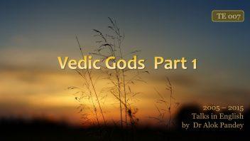 TE 007 Vedic Gods Pt1