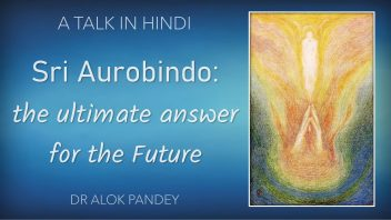 TH 268 Sri Aurobindo The ultimate answer for the future