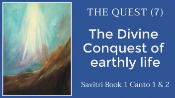 TE 306 The Quest (7) The Divine Conquest of Earthly Life