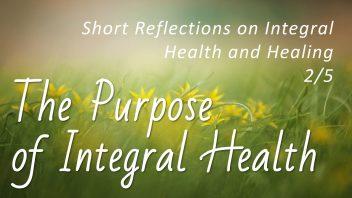TE 319 The Purpose of Integral Health