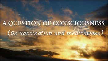 A question of consciousness (On vaccination and medications)