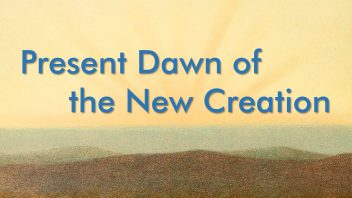 TE 336 Present Dawn of the New Creation