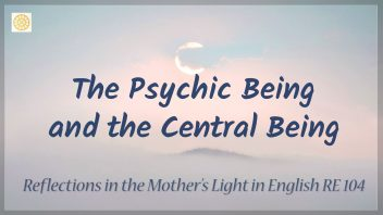 RE 104 The Psychic Being and the Central Being