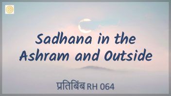 RH 064 Sadhana in the Ashram and Outside